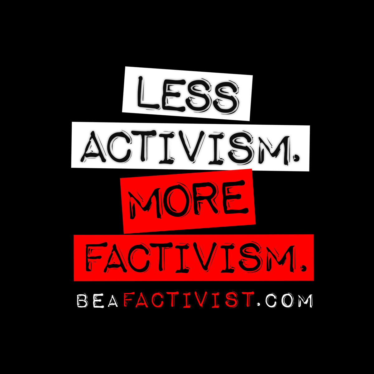 """Less Activism. More Factivism."" by The Radiance Foundation"