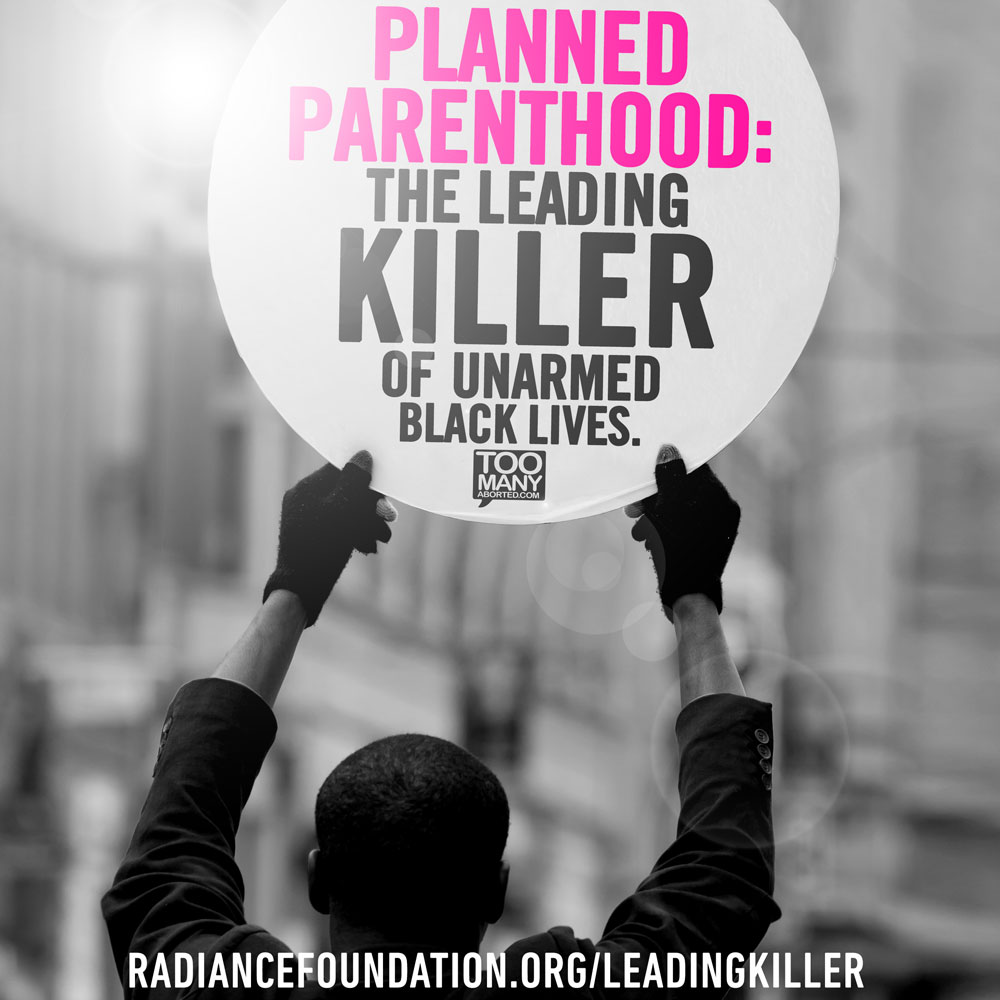 """PLANNED PARENTHOOD is the leading killer of unarmed black lives"" by The Radiance Foundation"