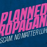 Planned Parenthood is Planned Propaganda: Scam No Matter What